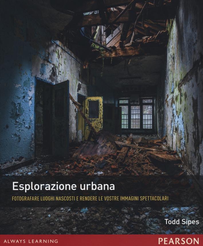 Esplorazione urbana. Fotografare luoghi nascosti e rendere le vostre immagini spettacolari