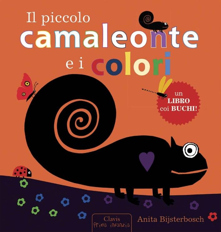 Il piccolo camaleonte e i colori. Ediz. illustrata