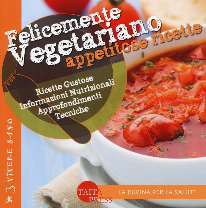 Felicemente Vegetariano. Appetitose Ricette