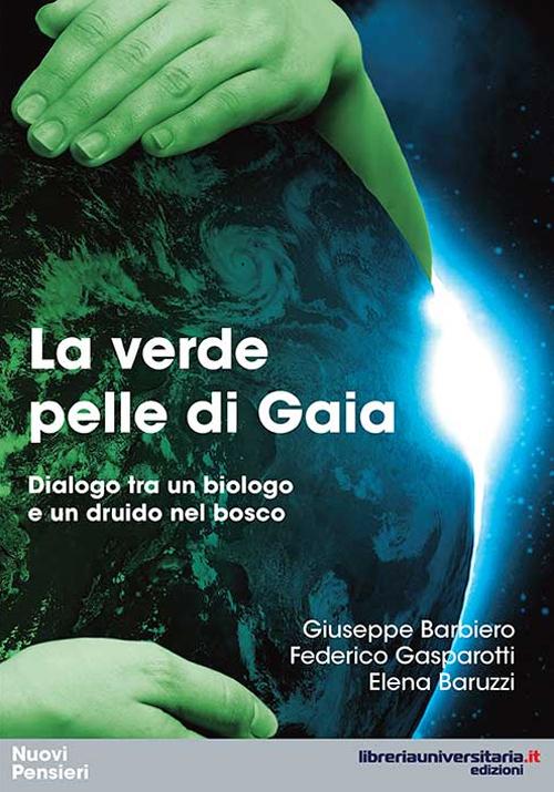 La verde pelle di Gaia. Dialogo tra un biologo e un druido nel bosco