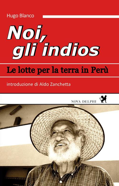 Noi, gli indios. Le lotte per la terra in Perù