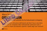 Codice Amazon. Trucchi e segreti dell'azienda che ha rivoluzionato lo shopping.