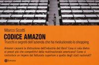 Codice Amazon. Trucchi e segreti dell'azienda che ha rivoluzionato lo shopping.
