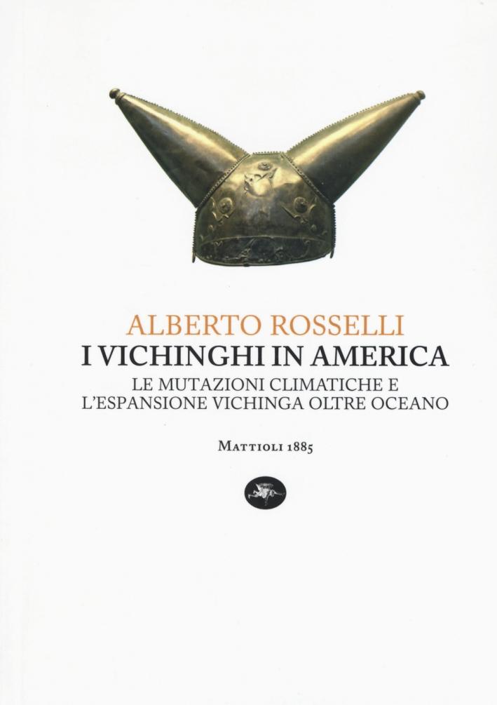 I Vichinghi in America. Le Mutazioni Climatiche e l'Espansione Vichinga Oltre Oceano