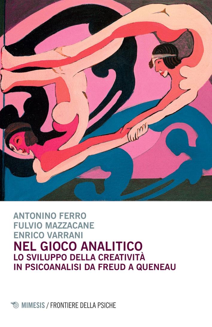 Nel gioco analitico. Lo sviluppo della creatività in psiconalisi da Freud a Queneau