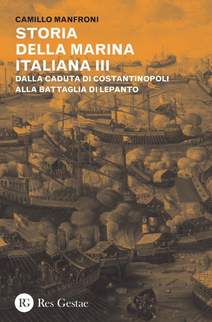 Storia della marina italiana. Vol. 3: Dalla caduta di Costantinopoli alla battaglia di Lepanto