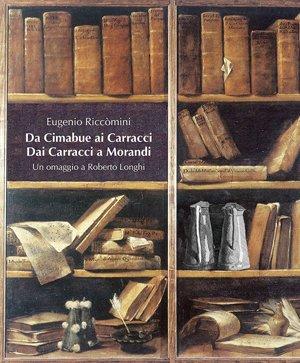 Da Cimabue ai Carracci, dai Carracci a Morandi. Omaggio a Roberto Longhi. Ediz. illustrata. Con 2 DVD