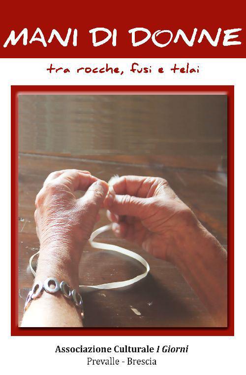 Mani di donne tra rocche, fusi e telai. Le storie fanno storia. Le operaie tessili di Prevalle raccontano la storia del loro lavoro
