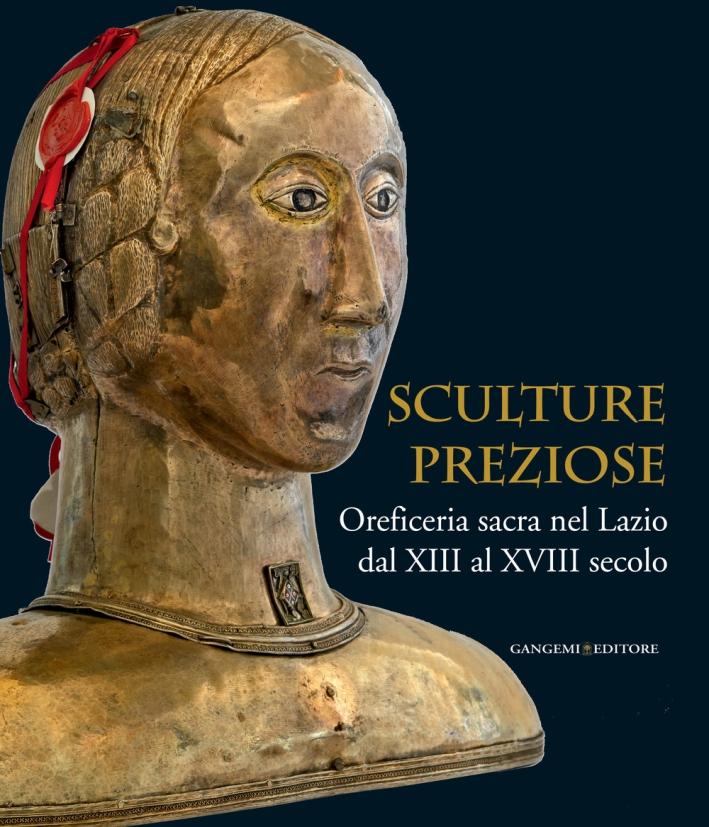 Sculture Preziose. Oreficeria Sacra nel Lazio dal XIII al XVIII Secolo