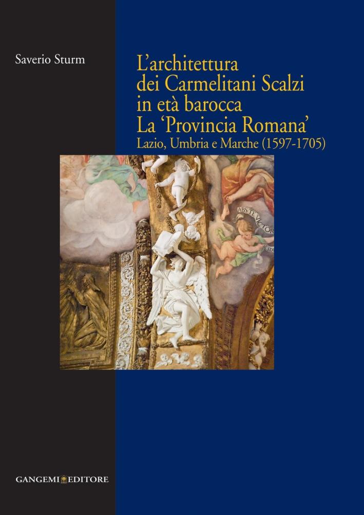L'Architettura dei Carmelitani Scalzi in Età Barocca. La 'Provincia Romana'. Lazio, Umbria e Marche (1597-1705)