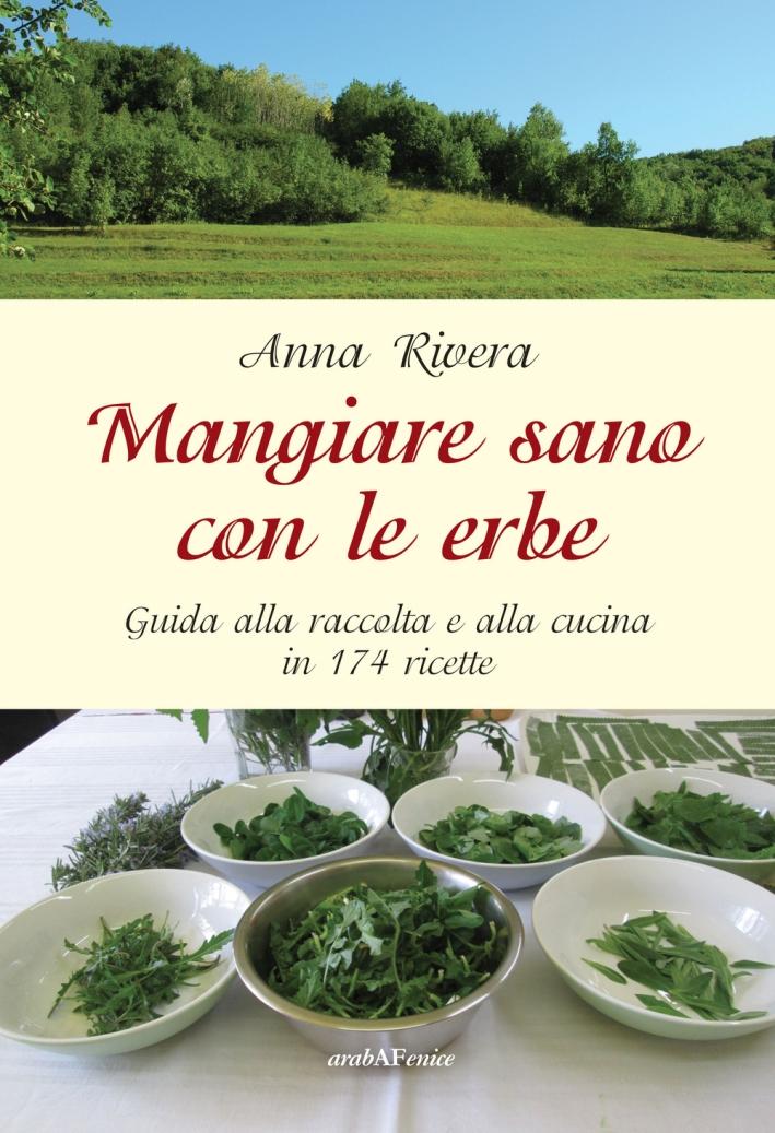 Mangiare Sano con le Erbe. Guida alla Raccolta e alla Cucina in 174 Ricette