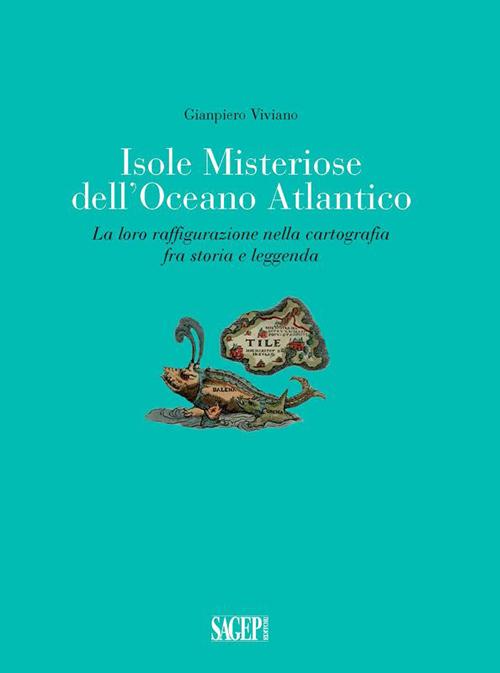 Isole Misteriose dell'Oceano Atlantico. La Loro Raffigurazione nella Cartografia fra Storia e Leggenda