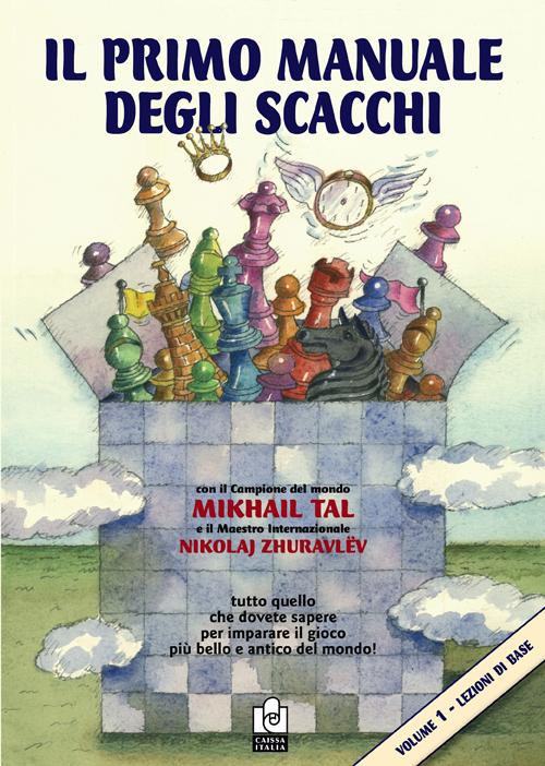 Il Primo Manuale degli Scacchi. Vol. 1: Lezioni di Base