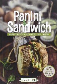 Panini & Sandwich. Guida Illustrata a Pasti Veloci, Sani e Creativi