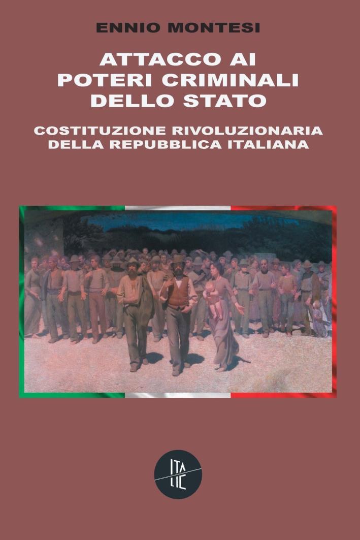 Attacco ai poteri criminali dello Stato. Costituzione rivoluzionaria della Repubblica Italiana.