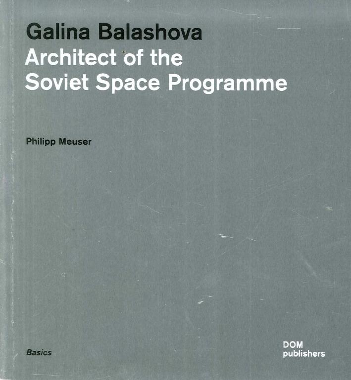 Galina Balashova. Architect of the Soviet, Space Programme.