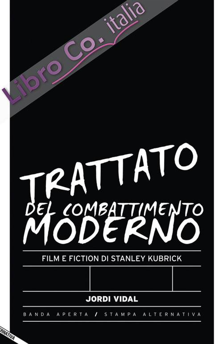 Trattato del combattimento moderno. Film e fiction di Stanley Kubrick.