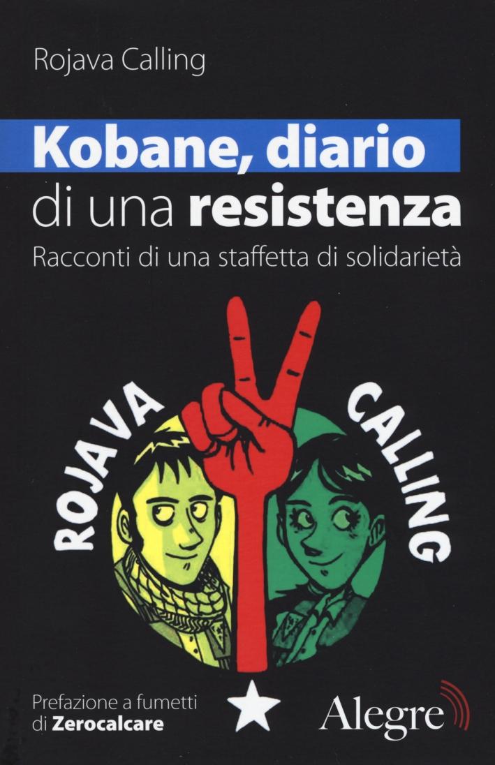 Kobane, diario di una resistenza. Racconti di una staffetta di solidarietà.