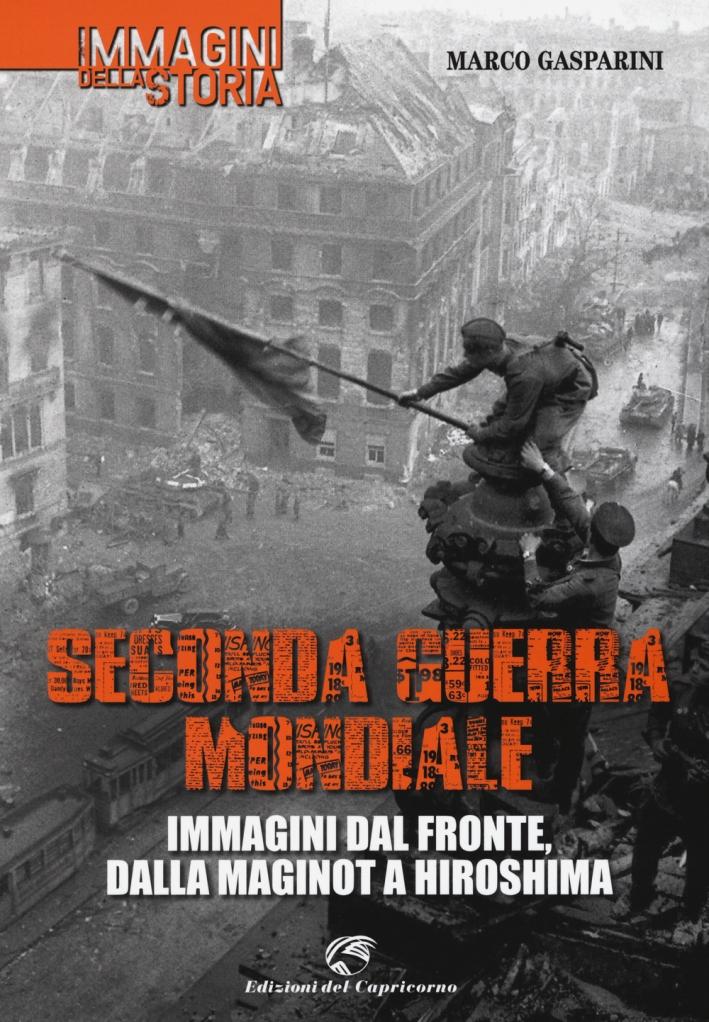 Seconda guerra mondiale. Immagini dal fronte, dalla Maginot a Hiroshima. Ediz. illustrata