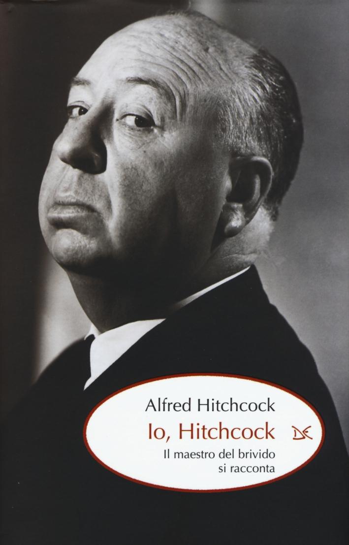 Io, Hitchcock. Il maestro del brivido si racconta