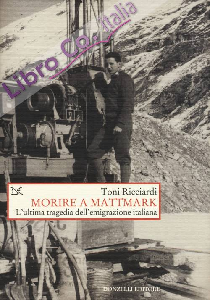 Morire a Mattmark. L'ultima tragedia dell'emigrazione italiana.
