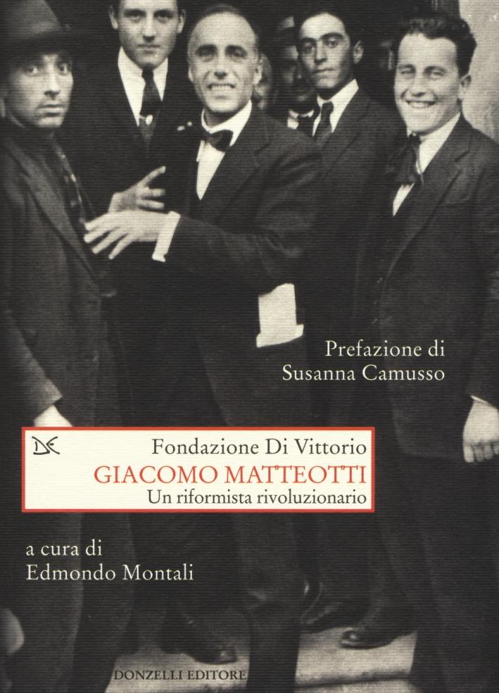 Giacomo Matteotti. Un riformista rivoluzionario