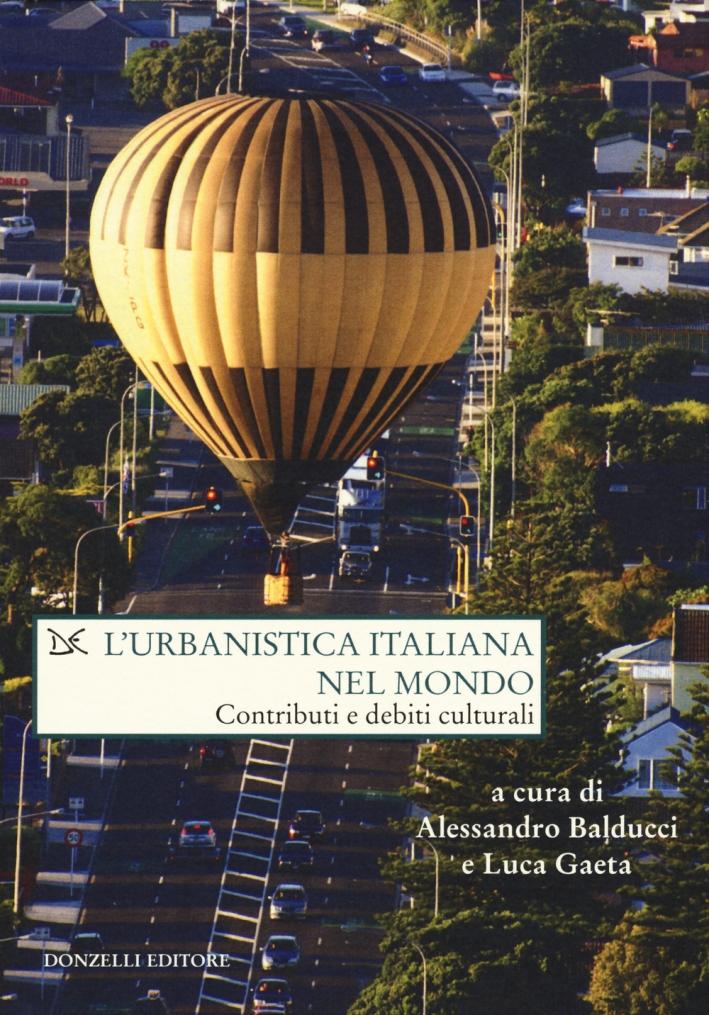 L'urbanistica italiana nel mondo. Contributi e debiti culturali.