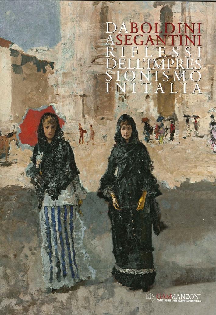 Da Boldini a Segantini. Riflessi dell'impressionismo in Italia.
