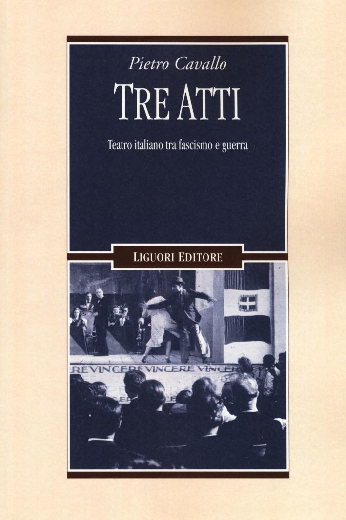Tre atti. Teatro italiano tra fascismo e guerra.