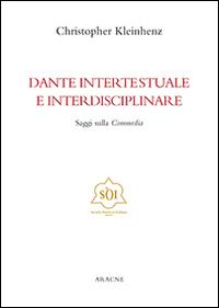 Dante Intertestuale e Interdisciplinare. Saggi sulla Commedia. [Ed. Italiano, Inglese, Francese e Tedesco].
