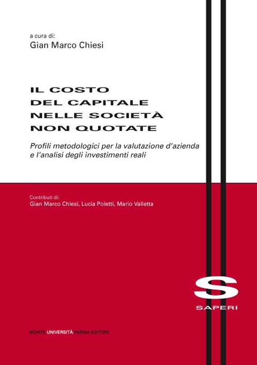 Il costo del capitale nelle società non quotate. Profili metodologici per la valutazione d'azienda e l'analisi degli investimenti reali