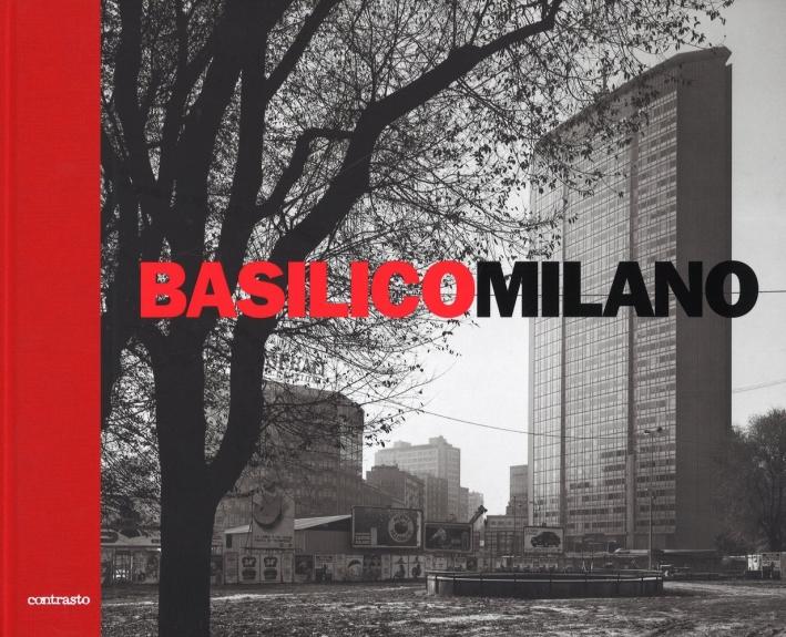 Basilico Milano. Lettera alla Mia Città