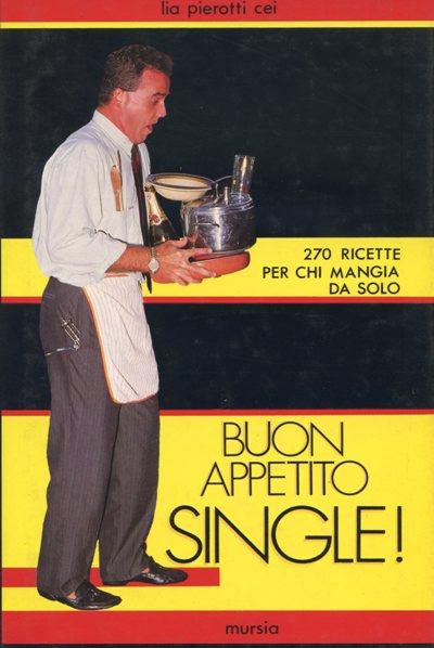 Buon appetito single! 270 ricette per chi mangia da solo.