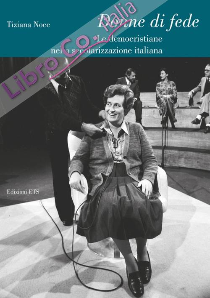 Donne di Fede. Le Democristiane nella Secolarizzazione Italiana.