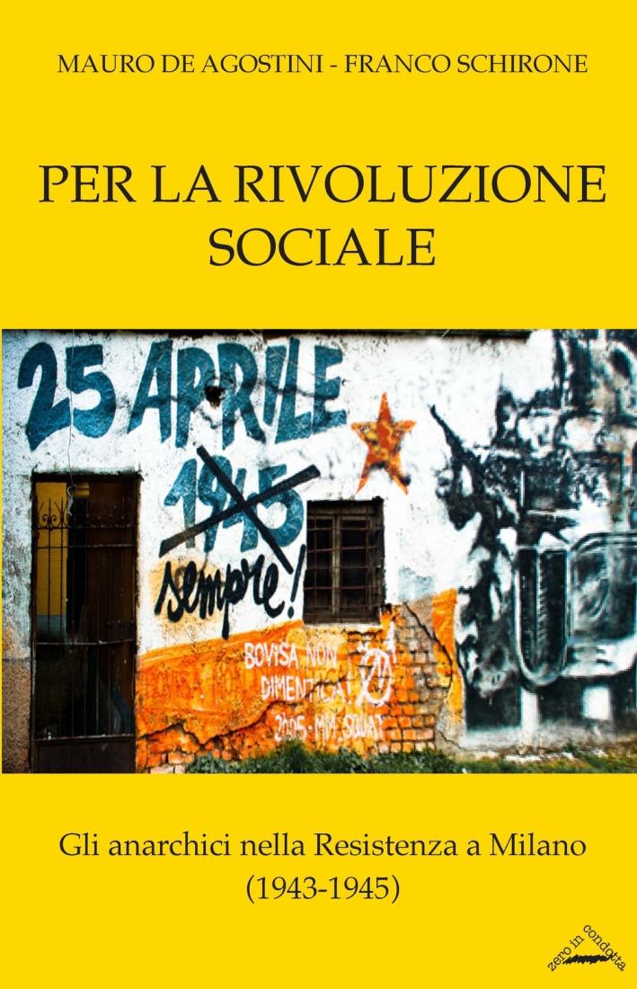Per la rivoluzione sociale. Gli anarchici nella resistenza a Milano (1943-1945)