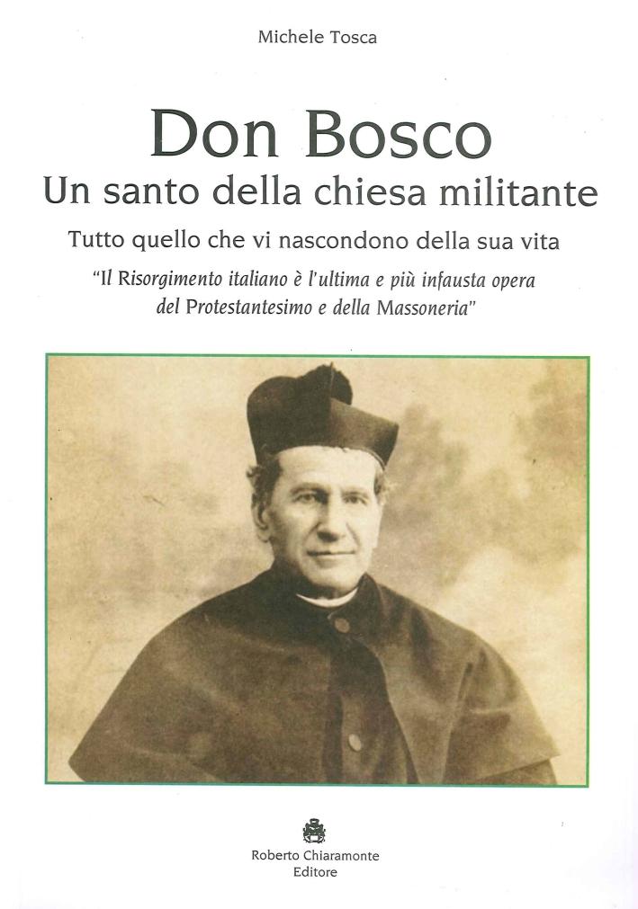 Don Bosco. Un Santo della Chiesa Militante. Tutto quello che Vi Nascondono sulla Sua Vita