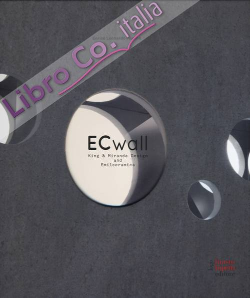ECwall. King & Miranda Design and Emilceramica. Ediz. italiana e inglese