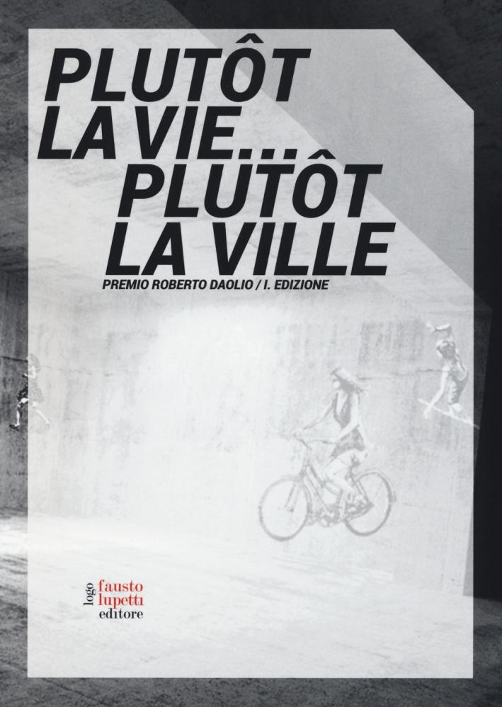 Plutôt la vie... plutôt la ville. Premio Roberto Daolio. Ediz. illustrata
