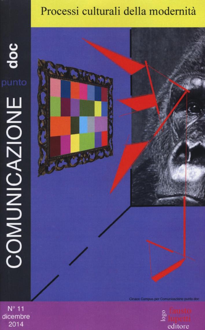 Comunicazionepuntodoc (2014). Vol. 11: Processi culturali della modernità