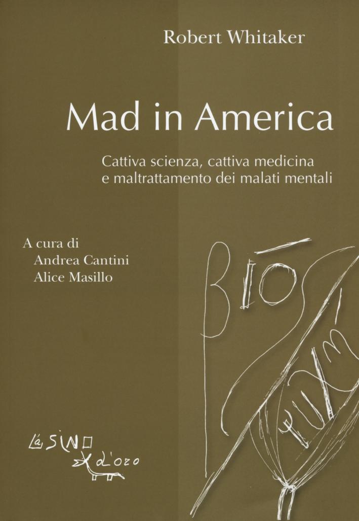 Mad in America. Cattiva scienza, cattiva medicina e maltrattamento dei malati mentali