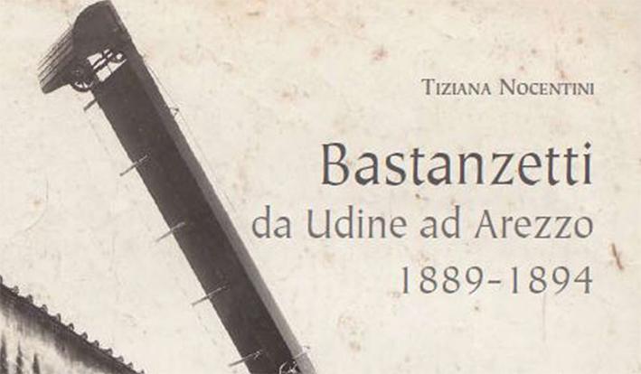 Bastanzetti. Da Udine ad Arezzo 1889-1894