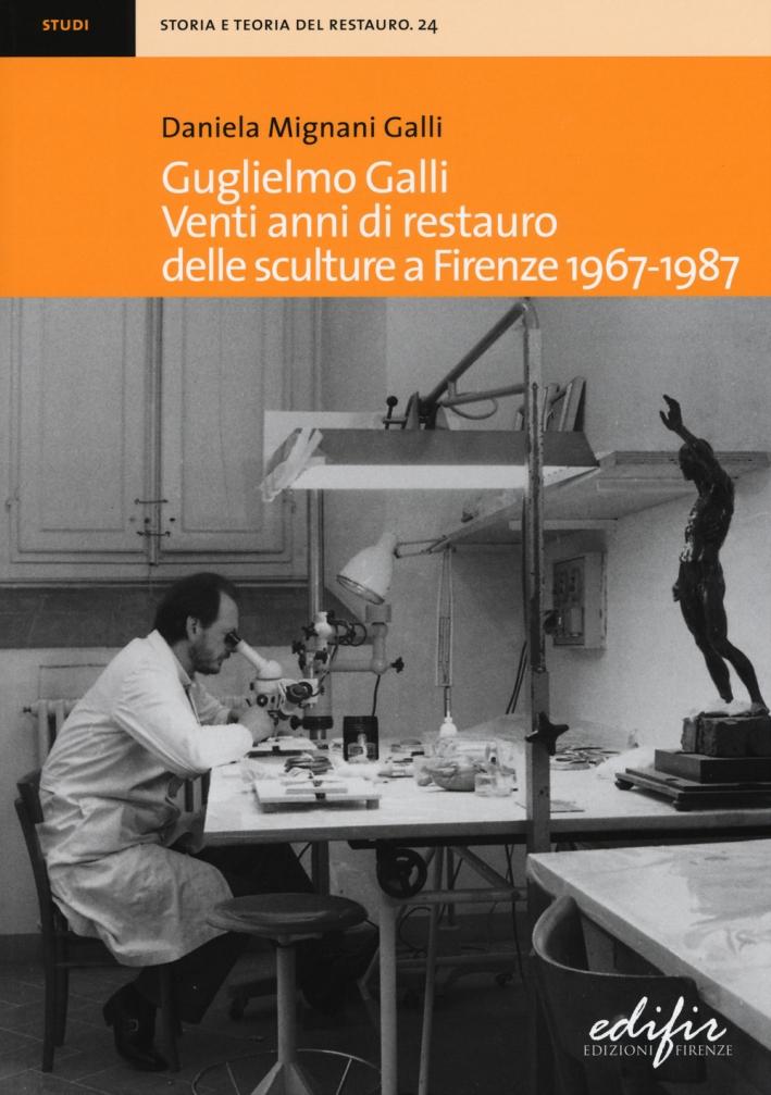 Guglielmo Galli. Venti anni di restauro delle sculture a Firenze 1967-1987