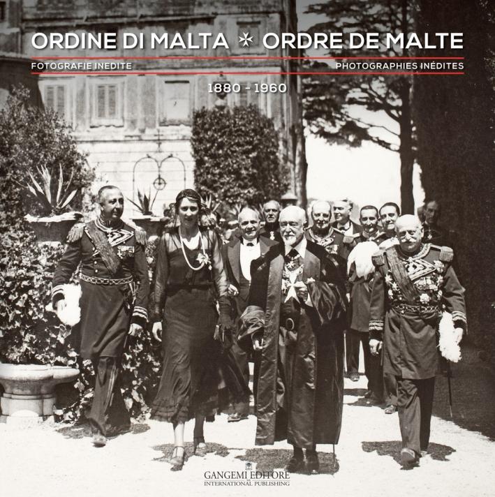 L'Ordine di Malta. Fotografie Inedite 1880-1960. Ordre De Malte. Photographies Inédites 1880-1960