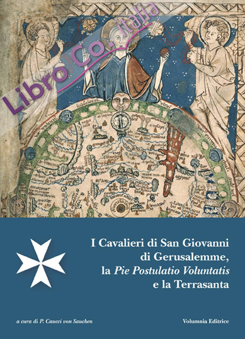 I Cavalieri di San Giovanni di Gerusalemme, la Pie Postulatio Voluntatis e la Terrasanta