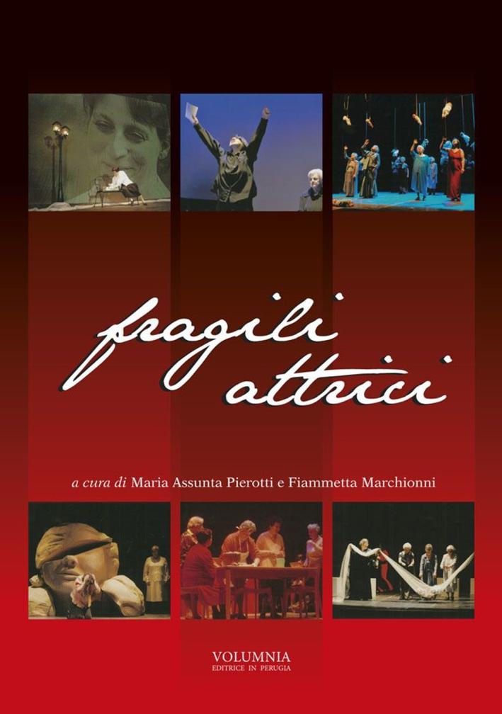 Fragili Attrici. Storia dell'Esperienza Teatrale delle Compagnia Fragili Attrici
