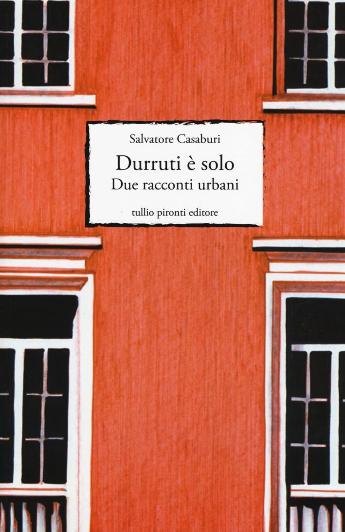 Durruti è solo. Due racconti urbani