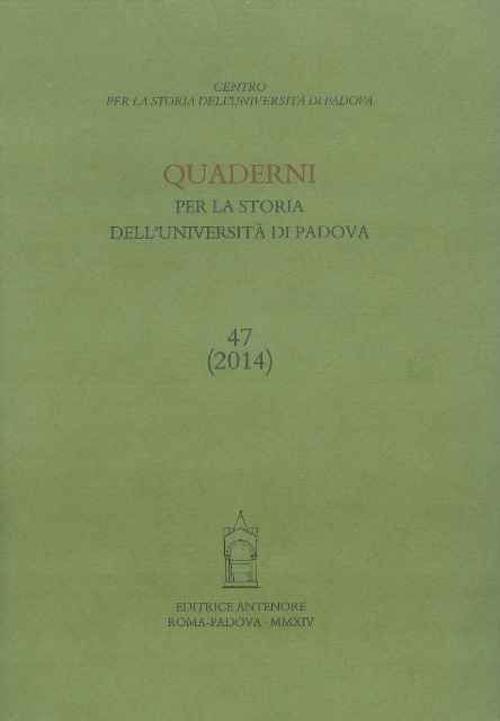 Quaderni per la storia dell'Università di Padova (2014). Vol. 47