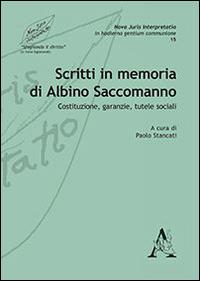 Scritti in memoria di Albino Saccomanno. Costituzione, garanzie, tutele sociali