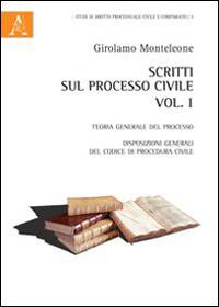Scritti sul processo civile. Vol. 1: Teoria generale del processo. Disposizioni generali del codice di procedura civile