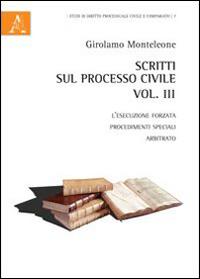 Scritti sul processo civile. Vol. 3: L'esecuzione forzata, procedimenti speciali, arbitrato